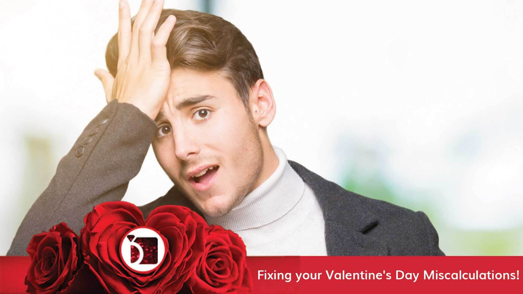 Fixing Your Valentine's Day Miscalculations!